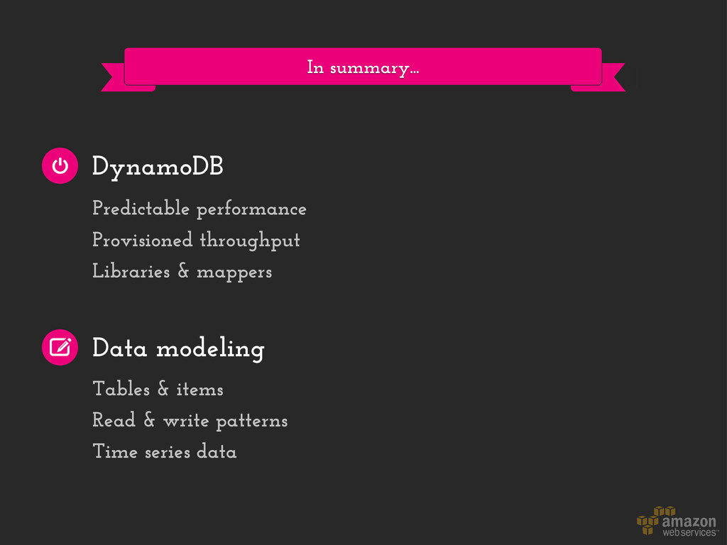 In summary... DynamoDB Data modeling Predictabl...