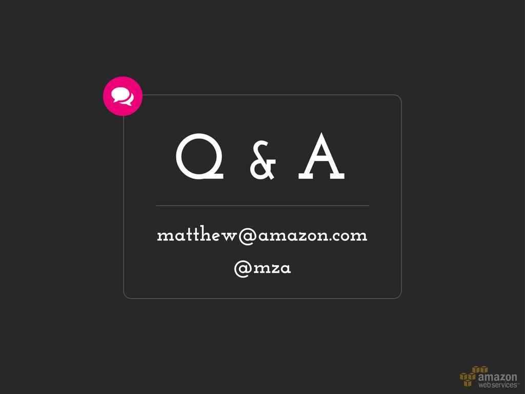 Q & A matthew@amazon.com @mza