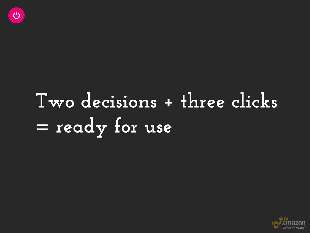 Two decisions + three clicks = ready for use