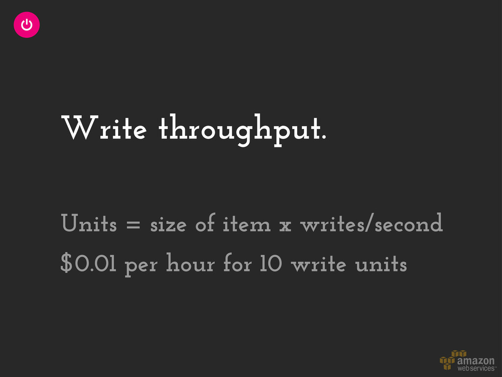 Write throughput. $0.01 per hour for 10 write u...