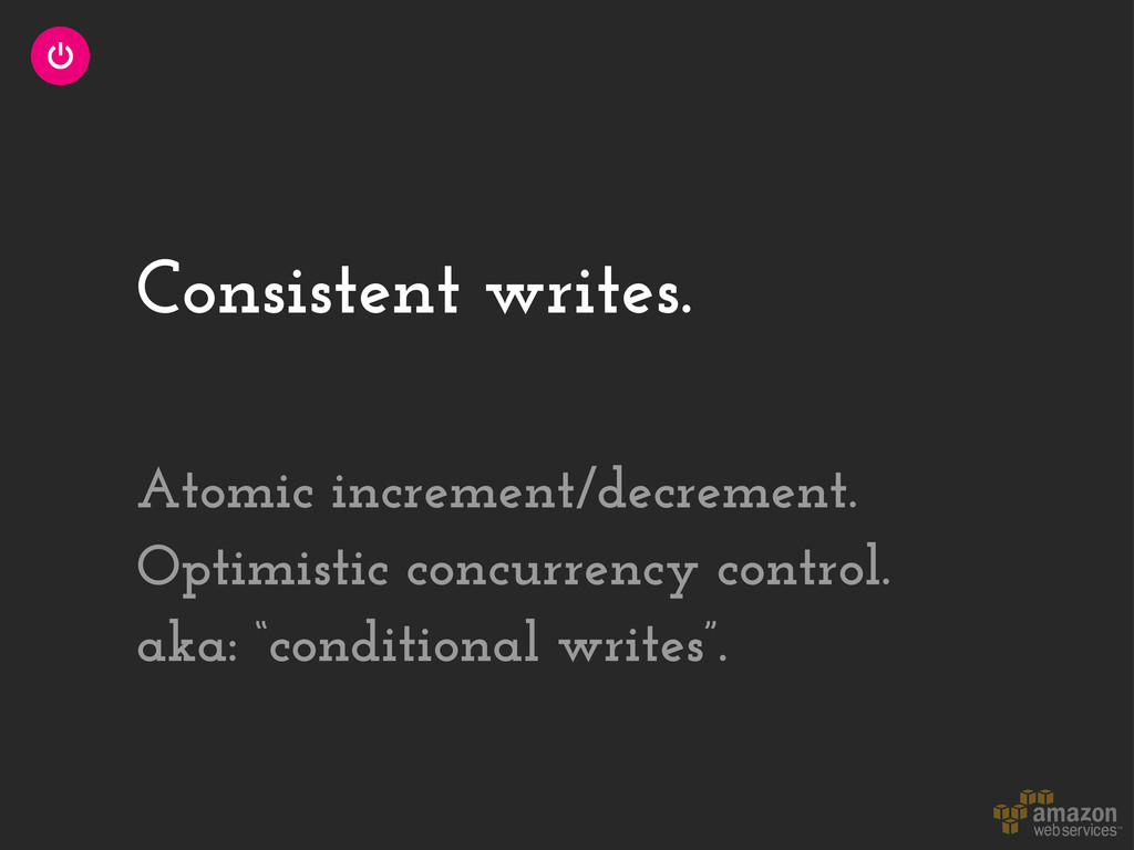 Consistent writes. Atomic increment/decrement. ...