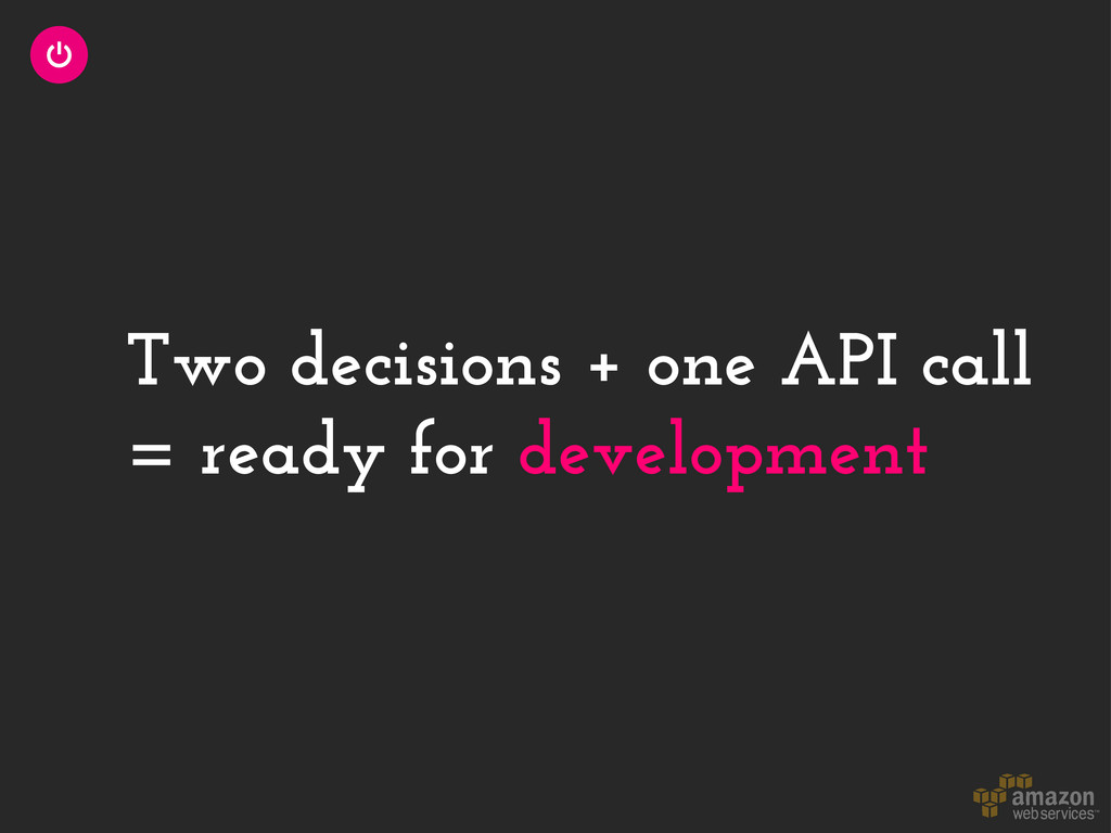 Two decisions + one API call = ready for develo...