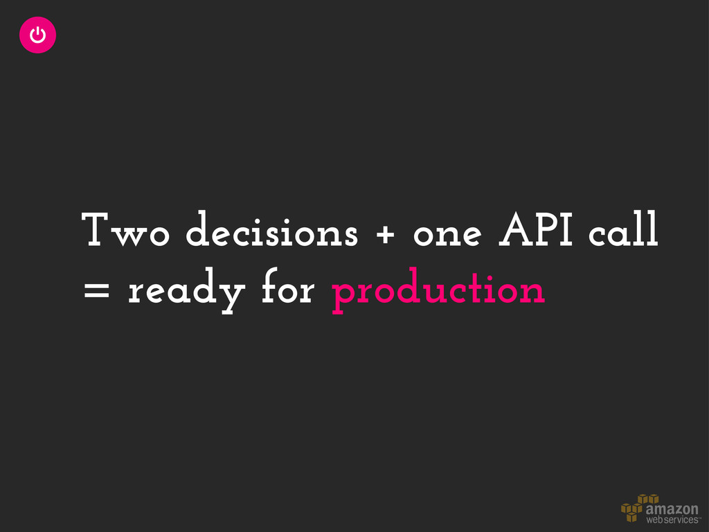 Two decisions + one API call = ready for produc...