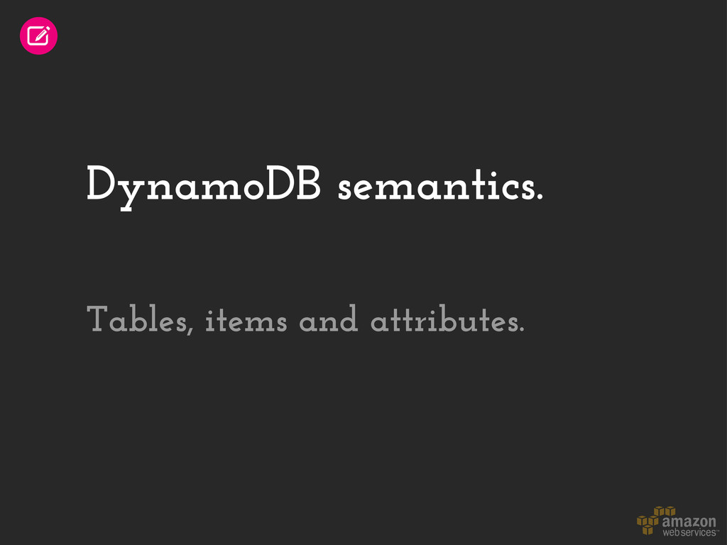 DynamoDB semantics. Tables, items and attribute...