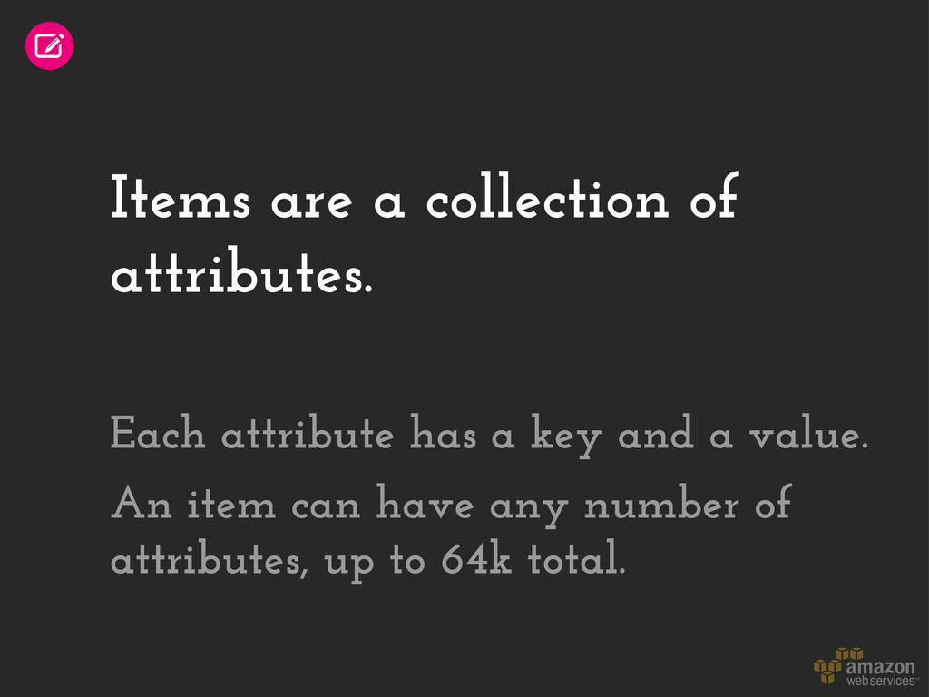 Items are a collection of attributes. Each attr...