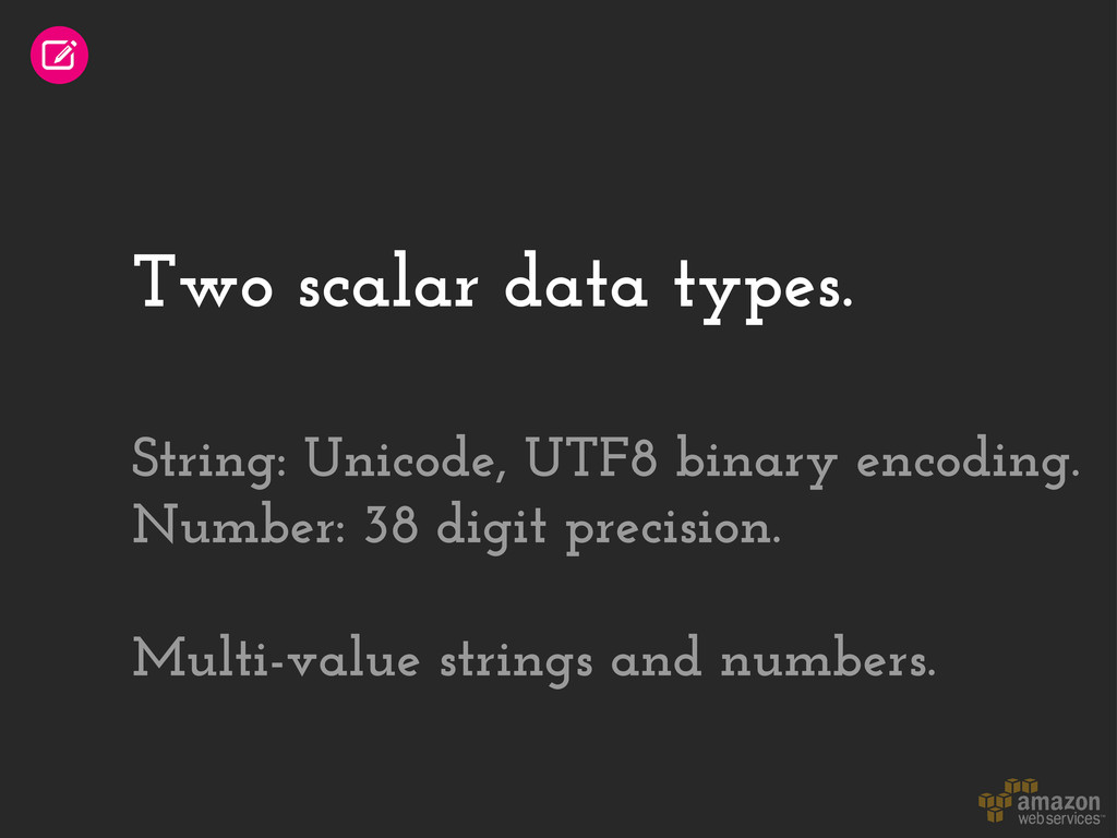 Two scalar data types. String: Unicode, UTF8 bi...