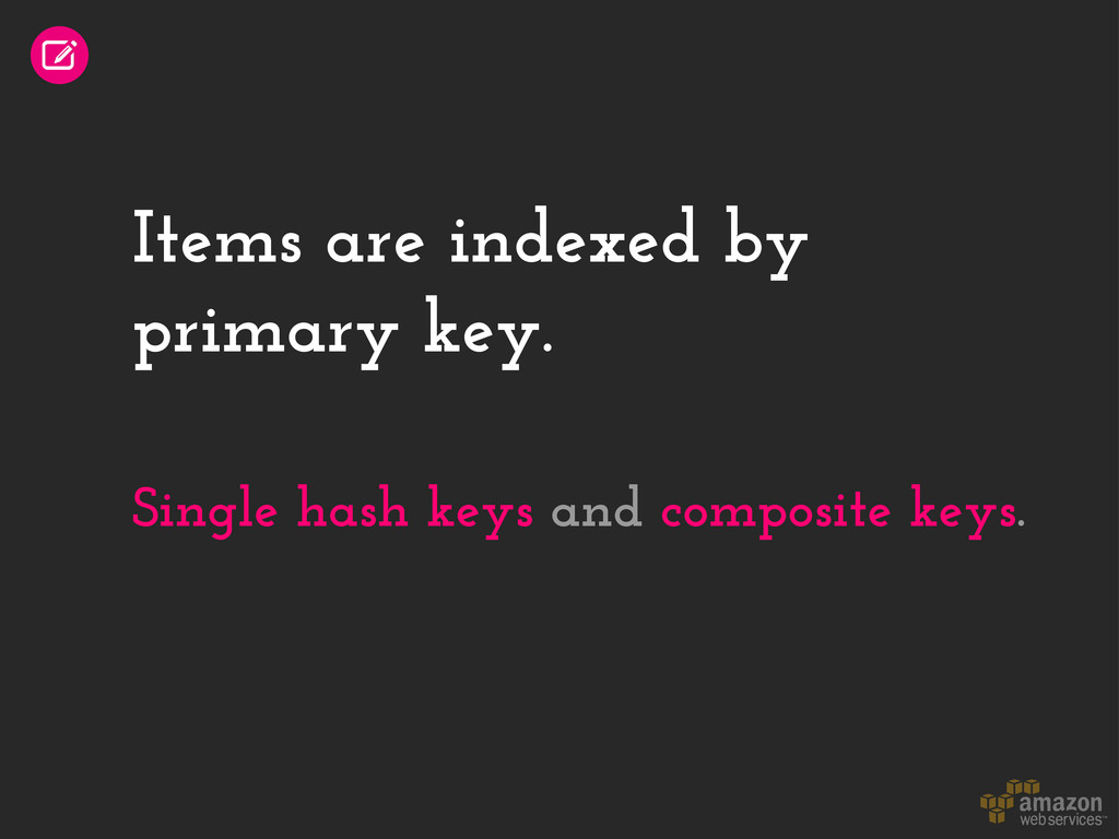 Items are indexed by primary key. Single hash k...