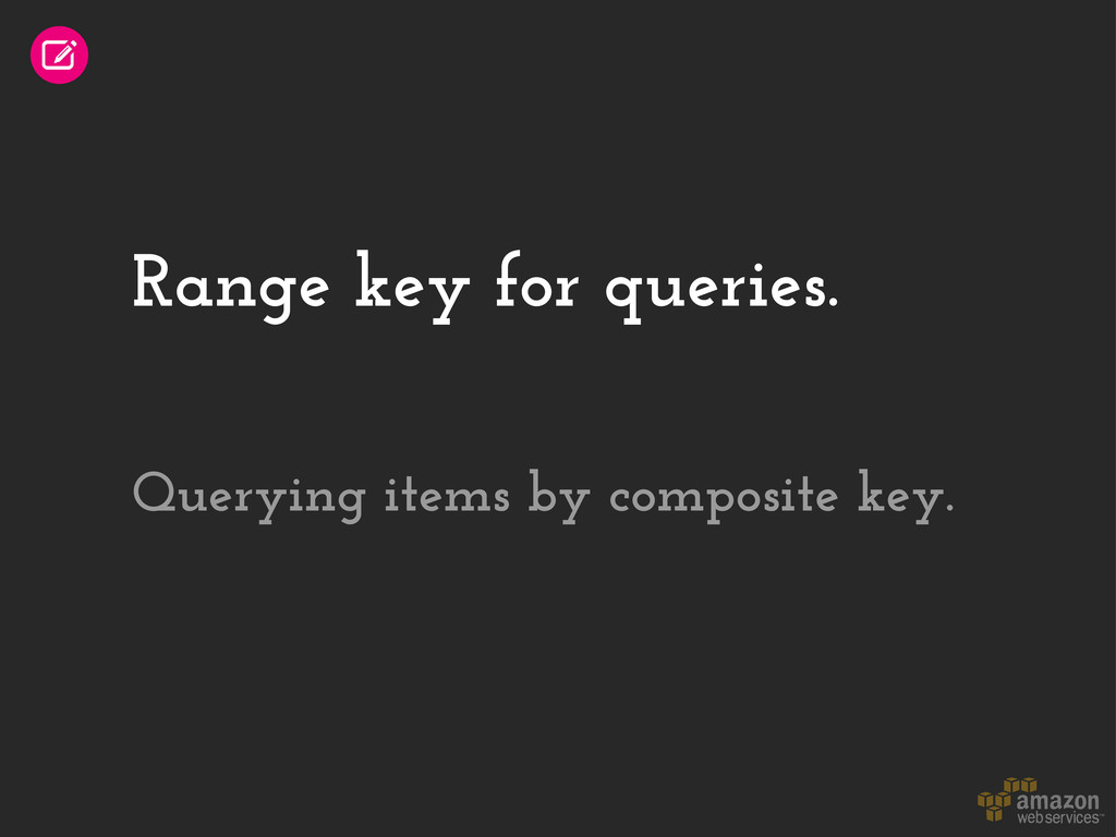 Range key for queries. Querying items by compos...