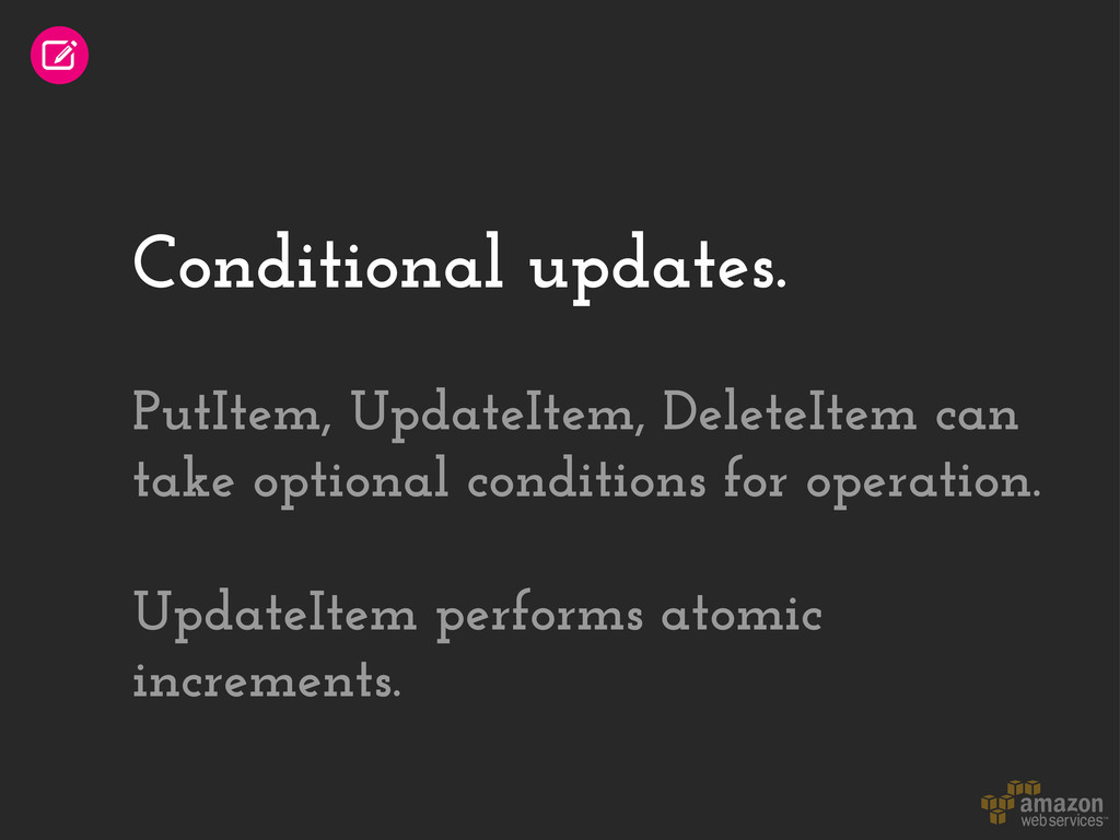 Conditional updates. PutItem, UpdateItem, Delet...