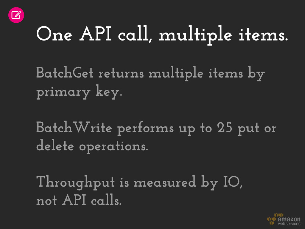 One API call, multiple items. BatchGet returns ...