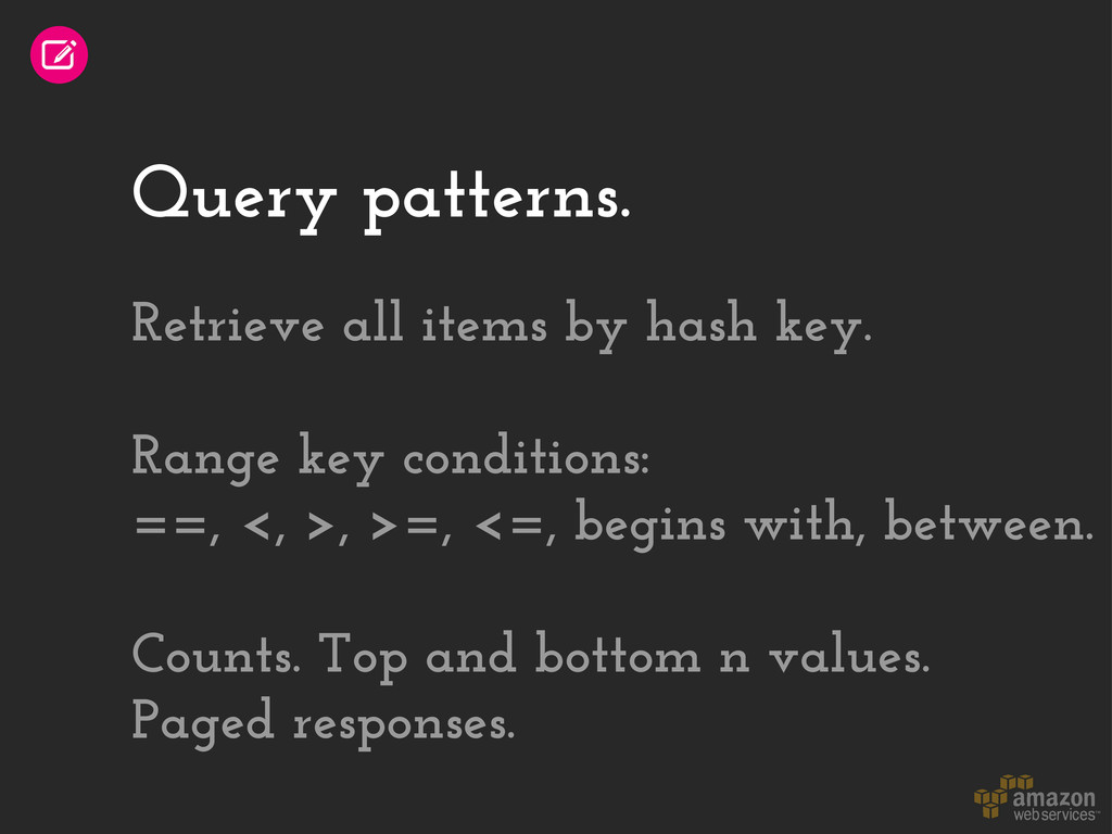 Query patterns. Retrieve all items by hash key....