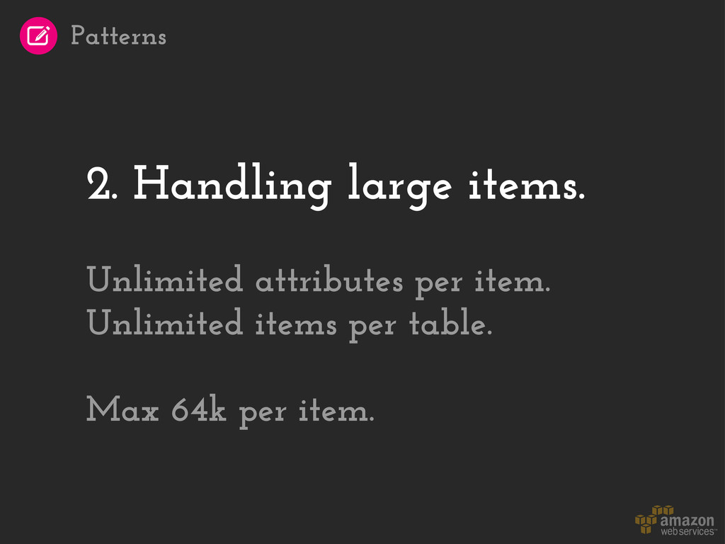 2. Handling large items. Unlimited attributes p...