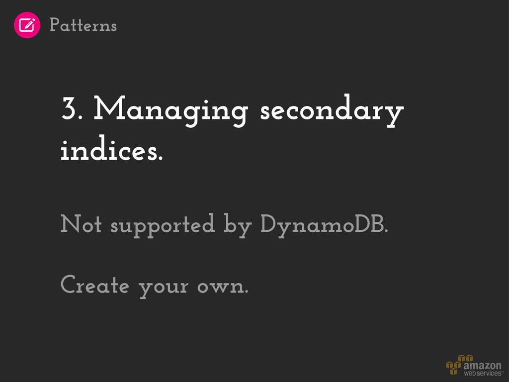 3. Managing secondary indices. Not supported by...
