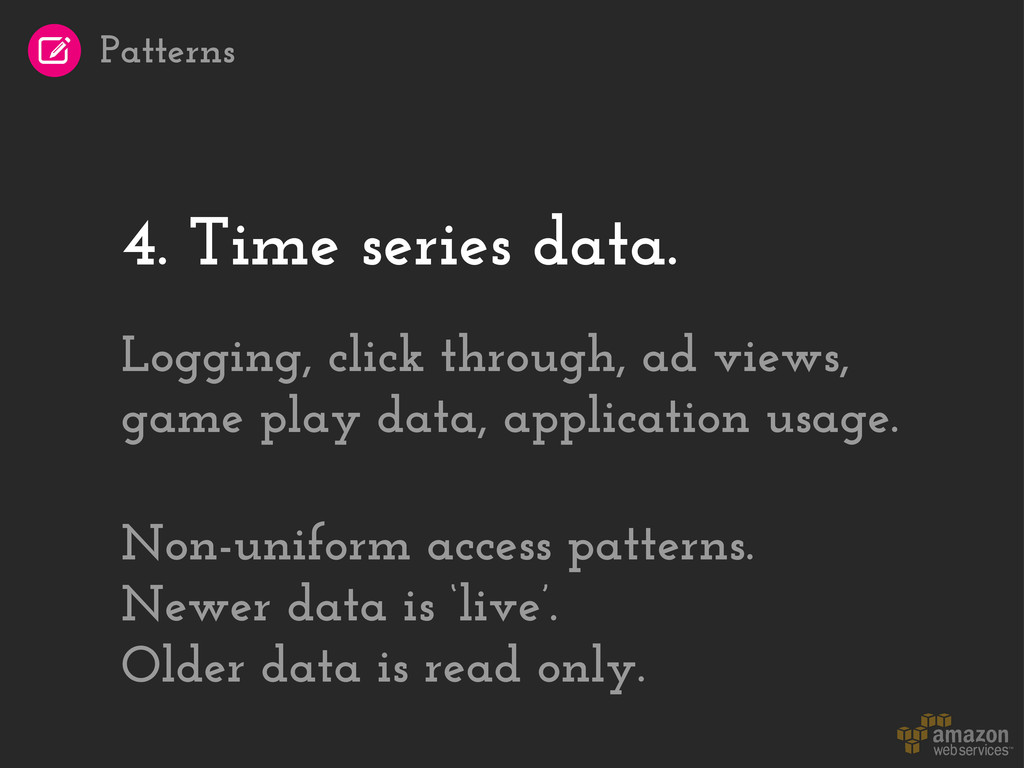 4. Time series data. Logging, click through, ad...
