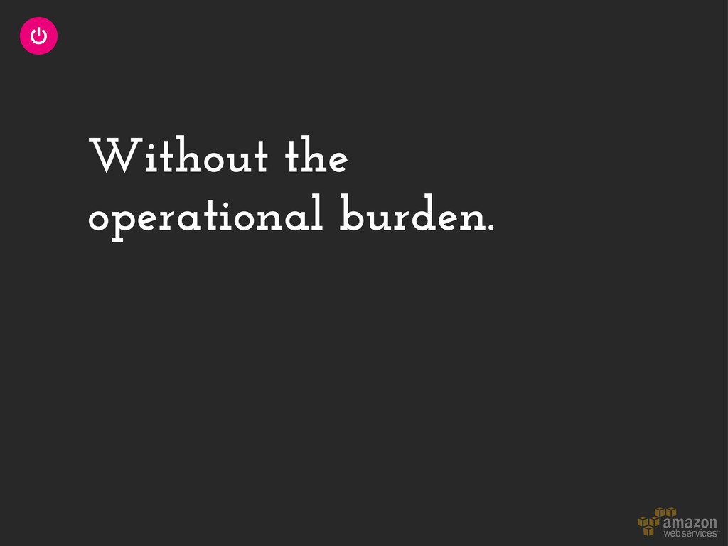 Without the operational burden.