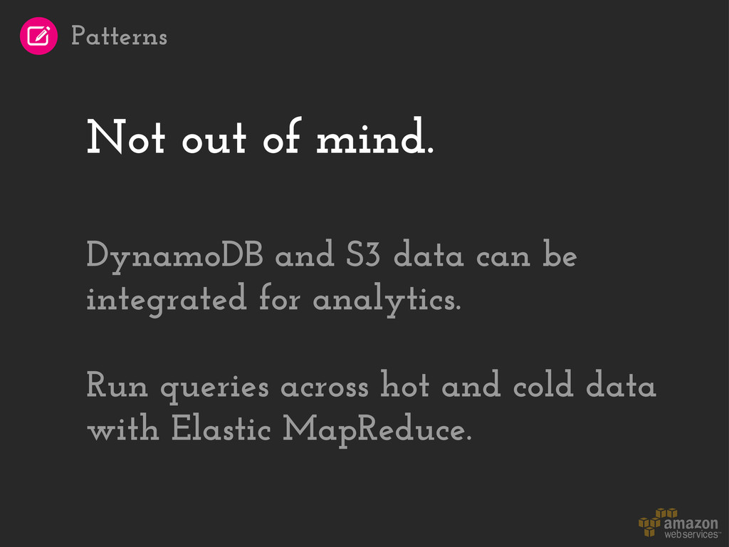 Not out of mind. DynamoDB and S3 data can be in...