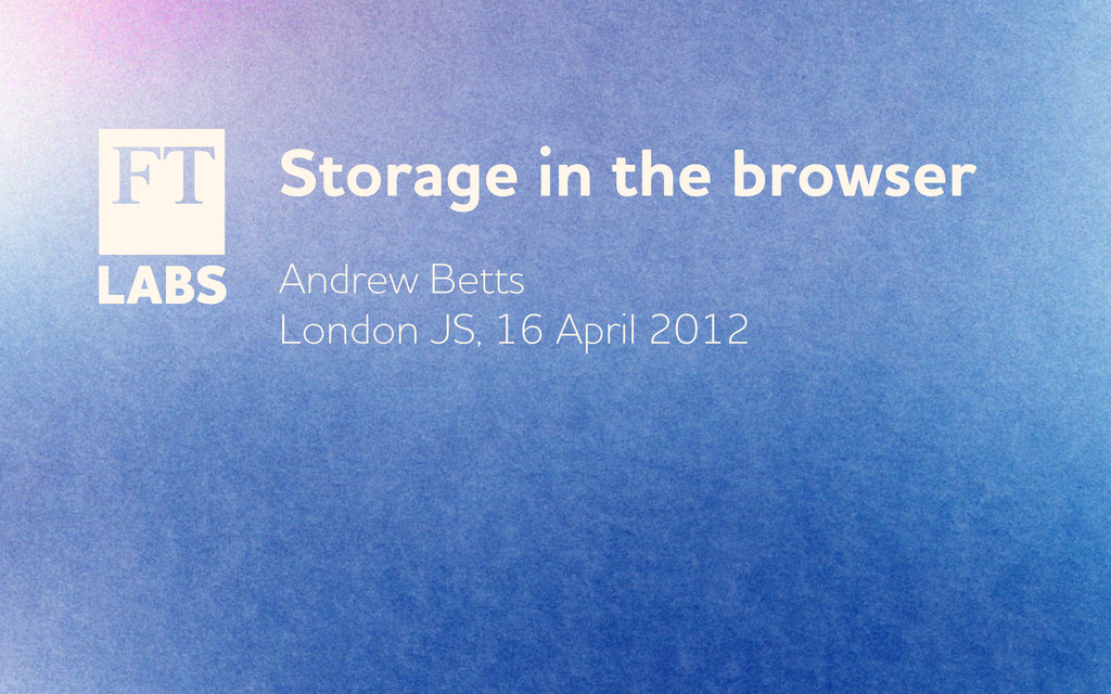 Storage in the broser ndre Betts London JS, ...