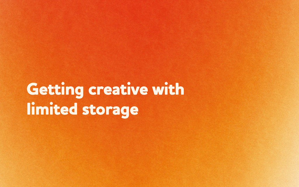 Getting creative ith limited storage