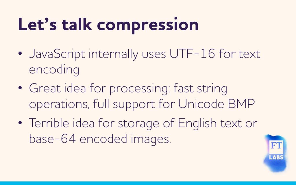 Let's talk compression • JavaScript internally...