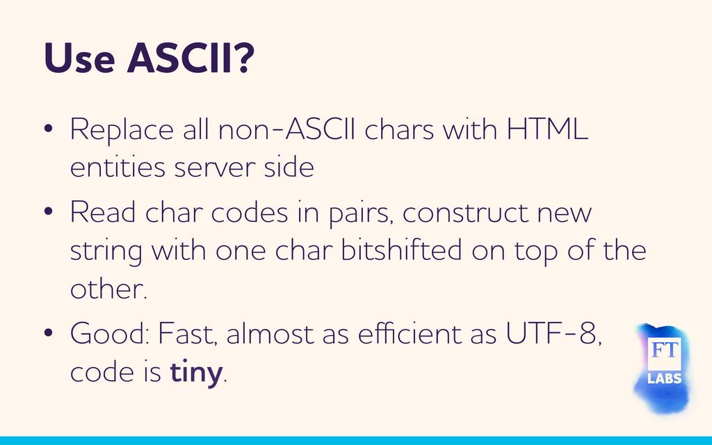 Use SCII? • Replace all non-SCII chars ith ...