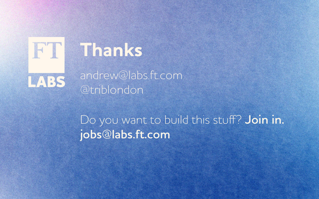 Thanks andre@labs.ft.com @triblondon Do you a...
