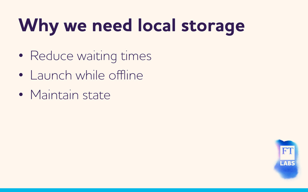 hy e need local storage • Reduce aiting tim...