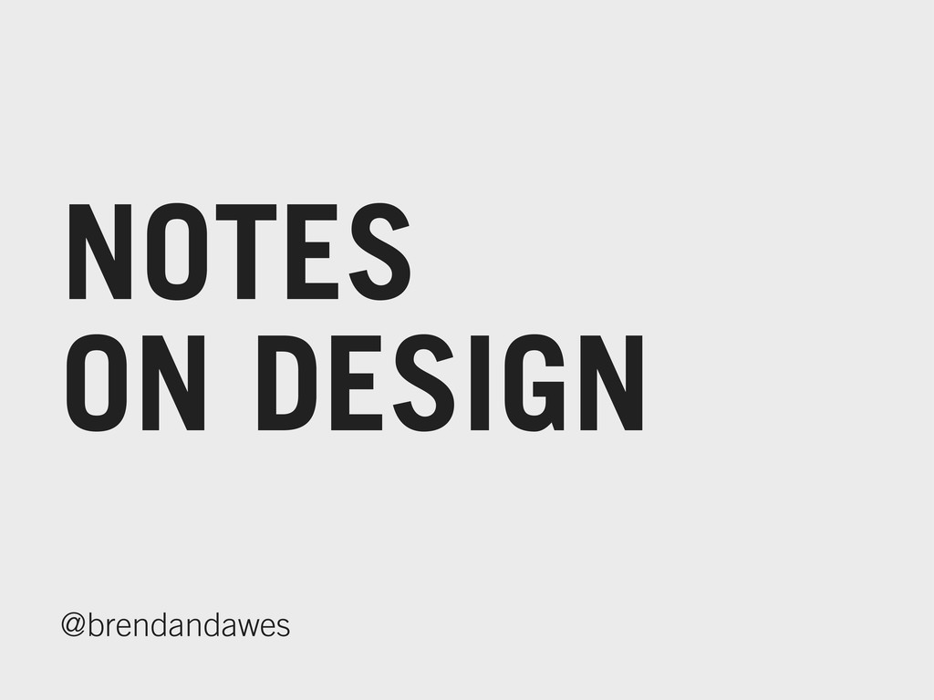 NOTES ON DESIGN @brendandawes