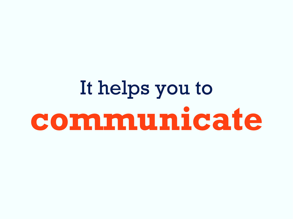 It helps you to communicate
