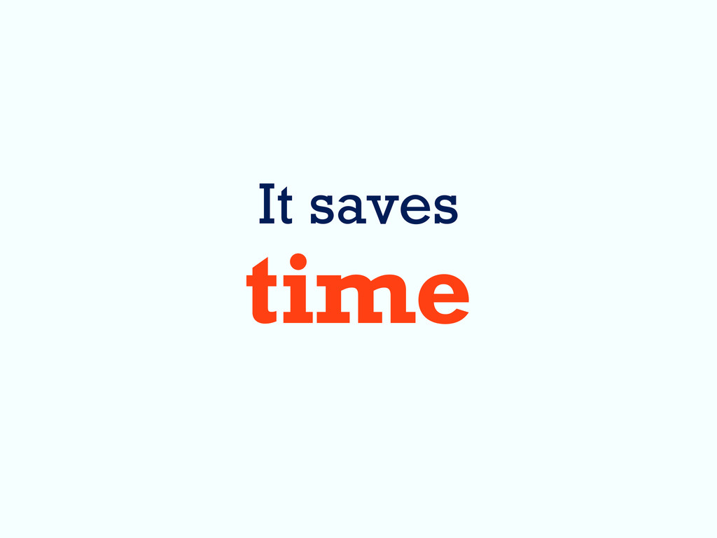 It saves time