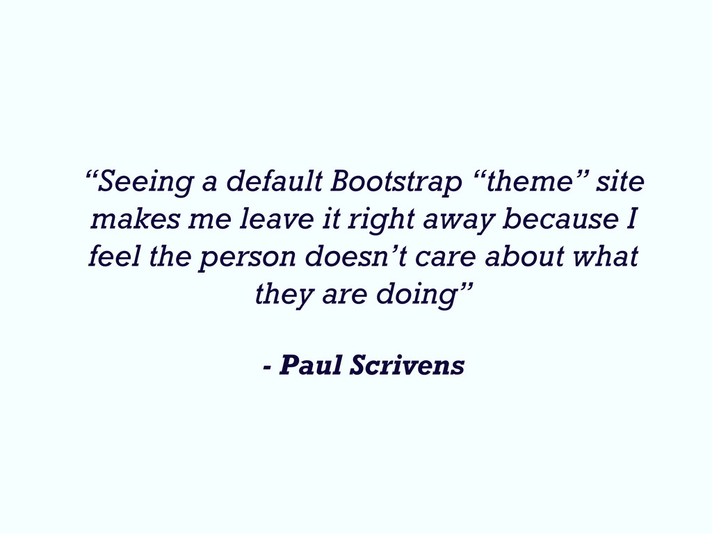 """Seeing a default Bootstrap ""theme"" site makes ..."