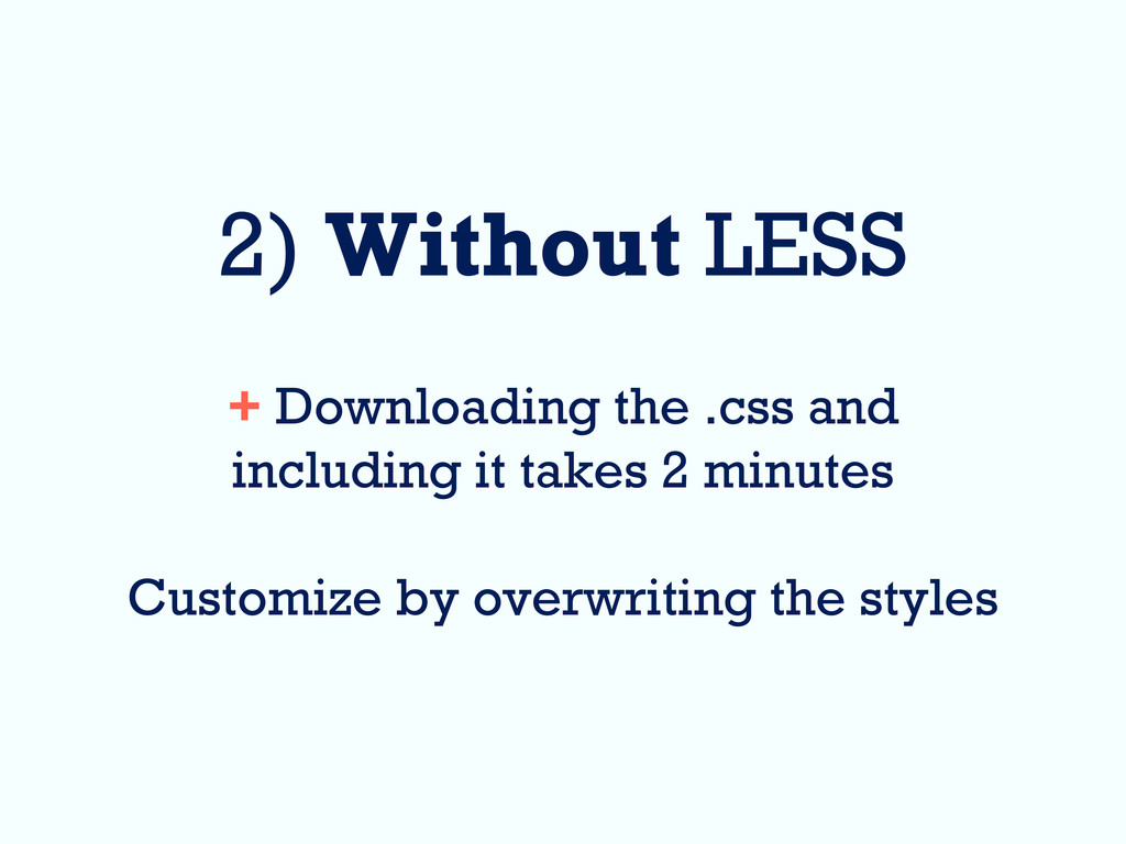 2) Without LESS + Downloading the .css and incl...