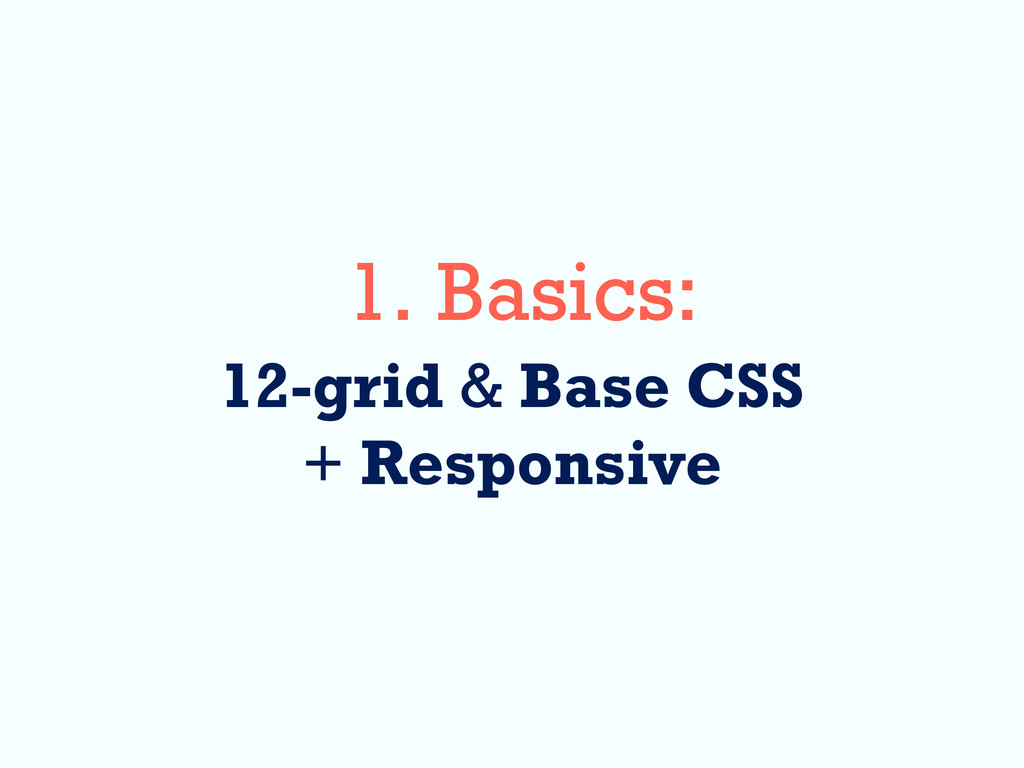 1. Basics: 12-grid & Base CSS + Responsive