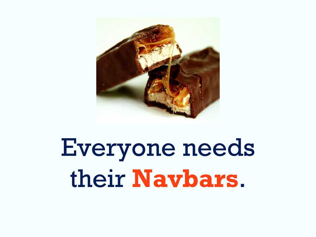 Everyone needs their Navbars.