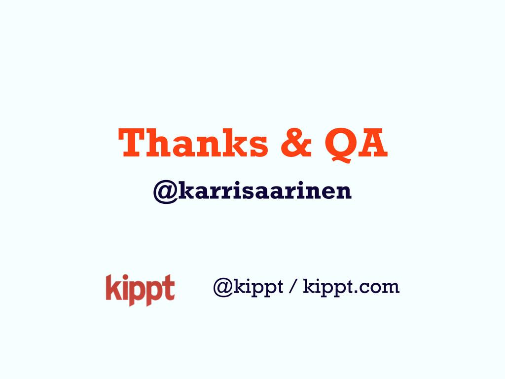 Thanks & QA @karrisaarinen @kippt / kippt.com