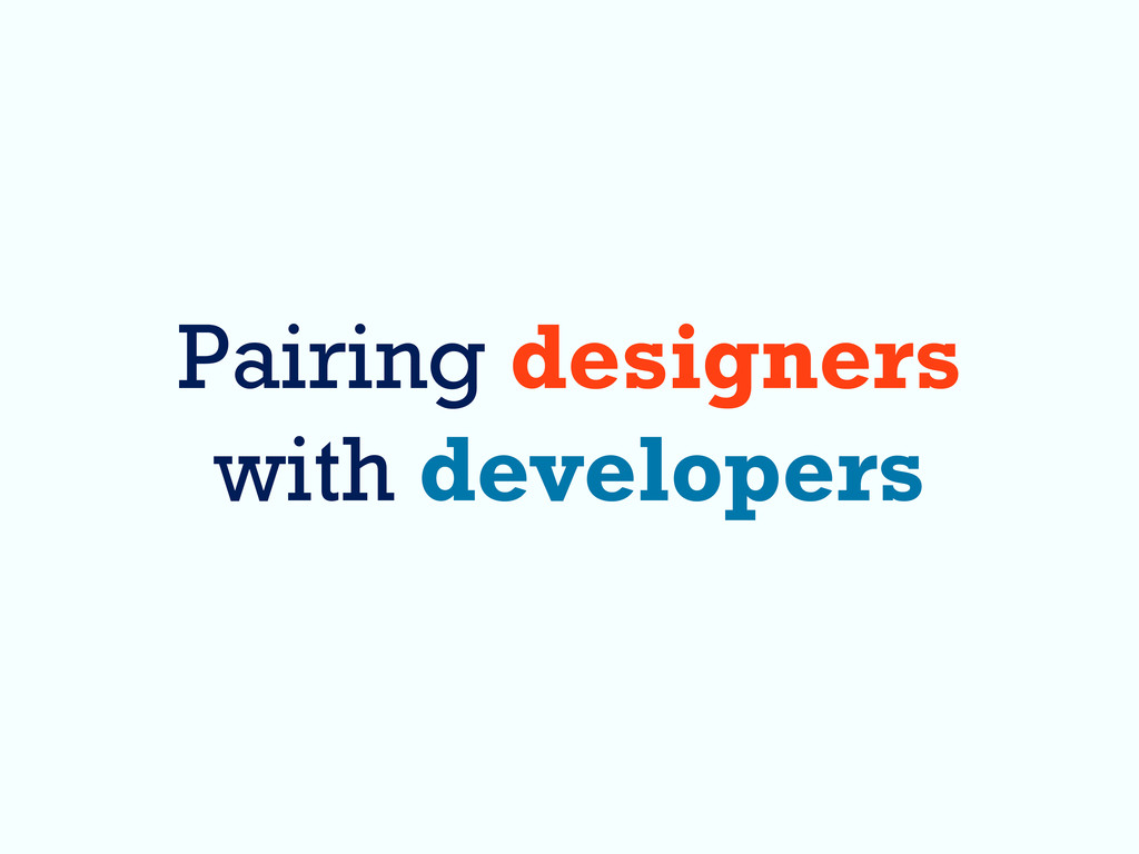 Pairing designers with developers