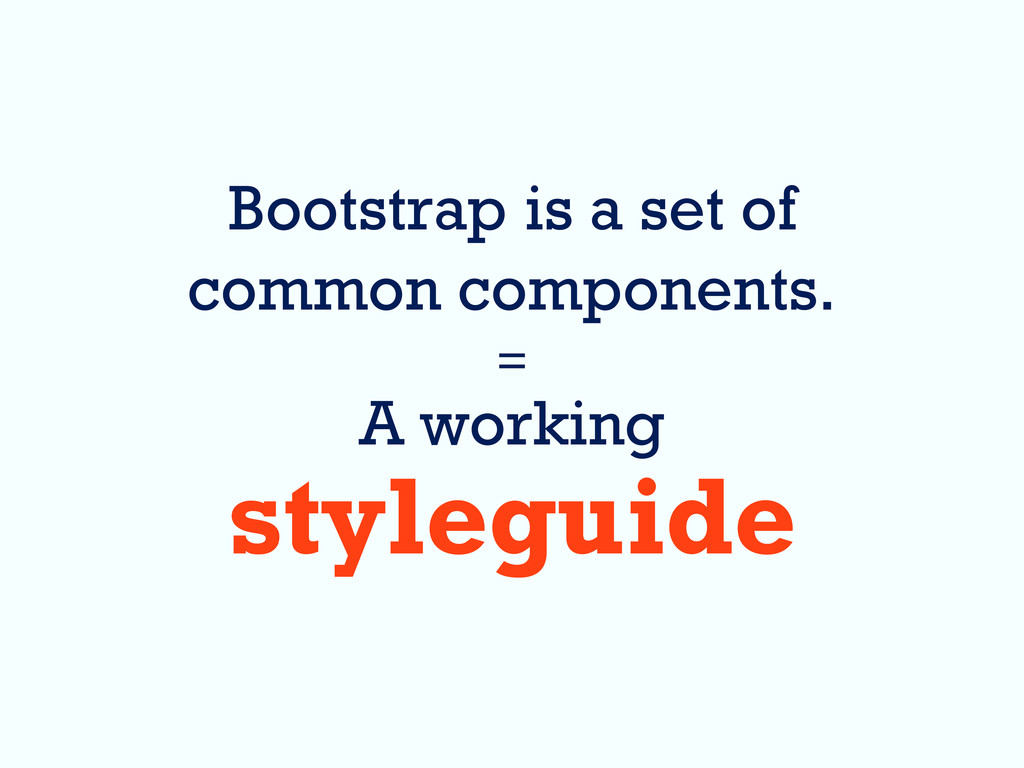 Bootstrap is a set of common components. = A wo...