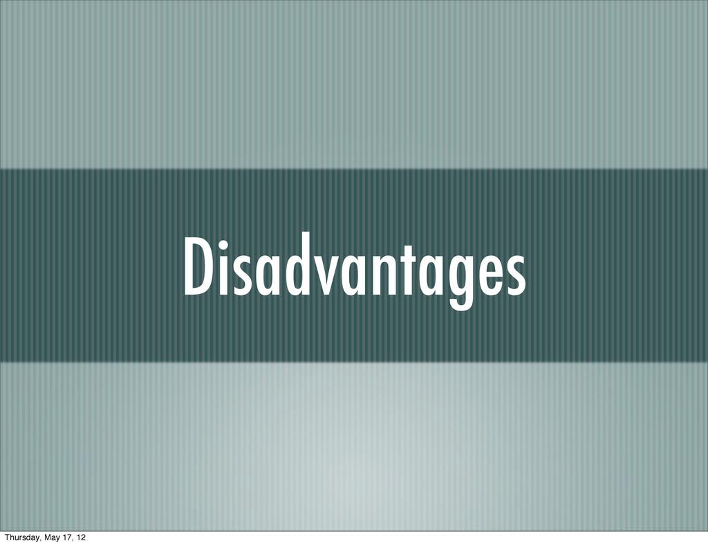 Disadvantages Thursday, May 17, 12