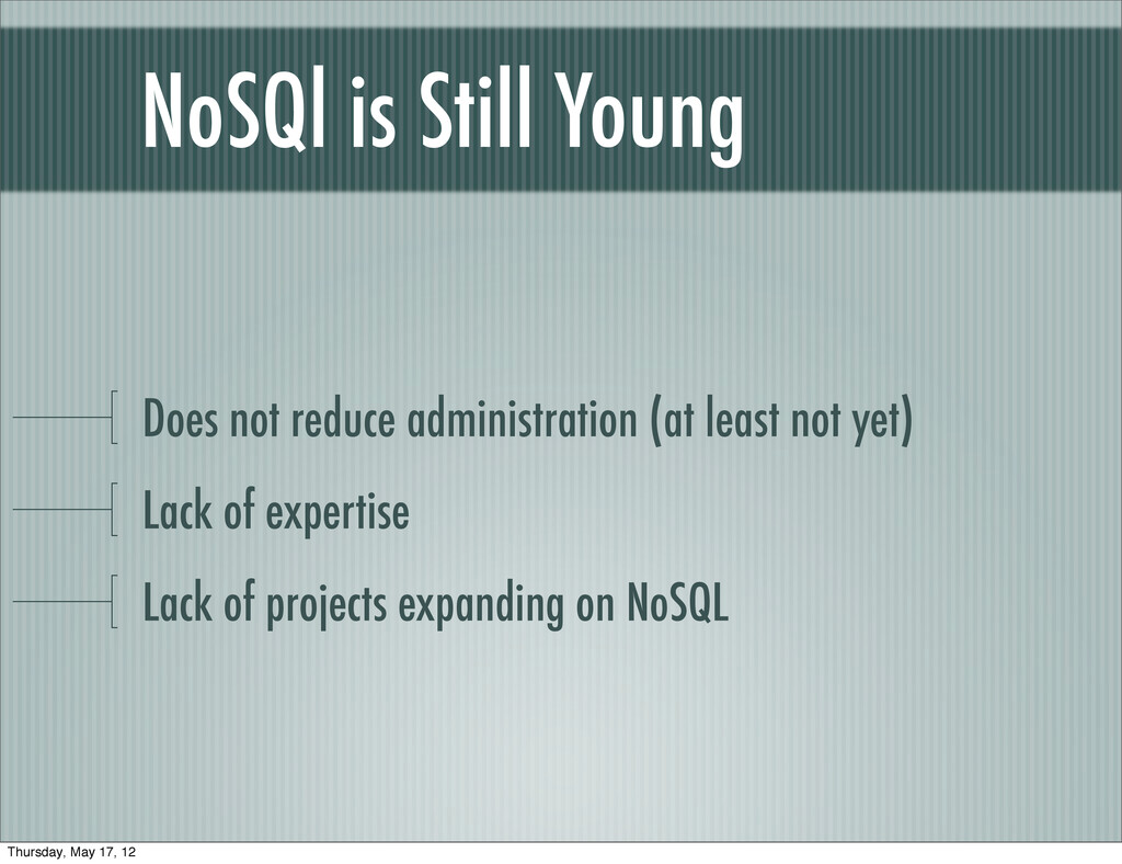 NoSQl is Still Young Does not reduce administra...