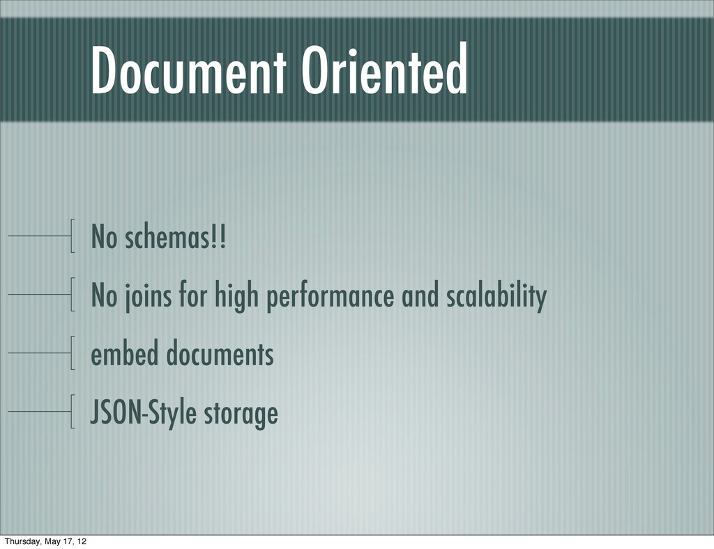 Document Oriented No schemas!! No joins for hig...