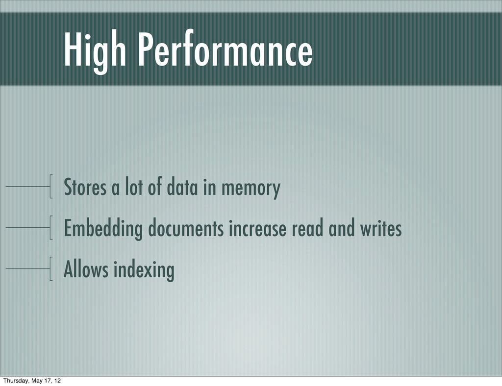 High Performance Stores a lot of data in memory...