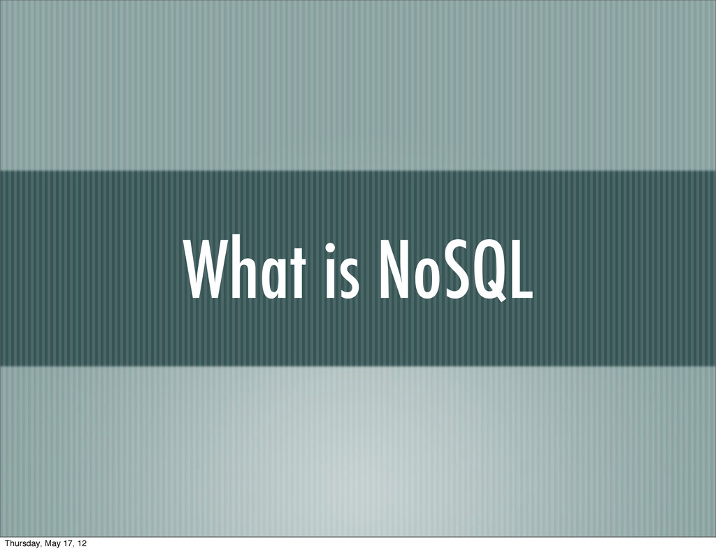 What is NoSQL Thursday, May 17, 12