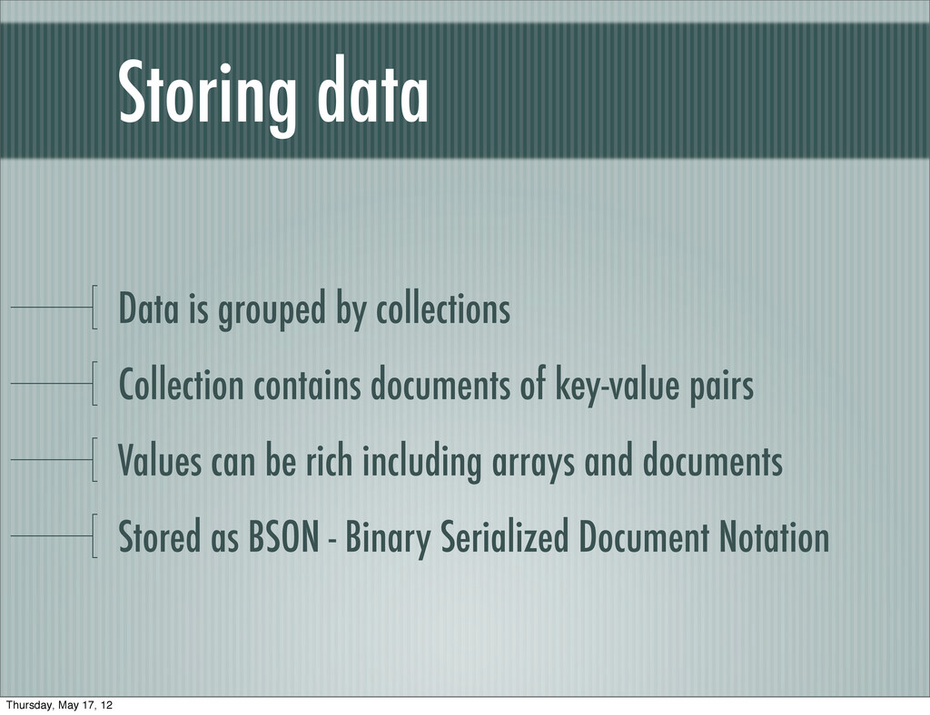 Storing data Data is grouped by collections Col...