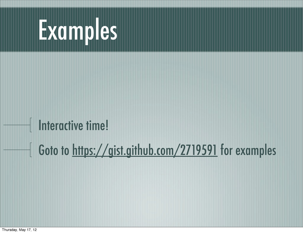 Examples Interactive time! Goto to https://gist...