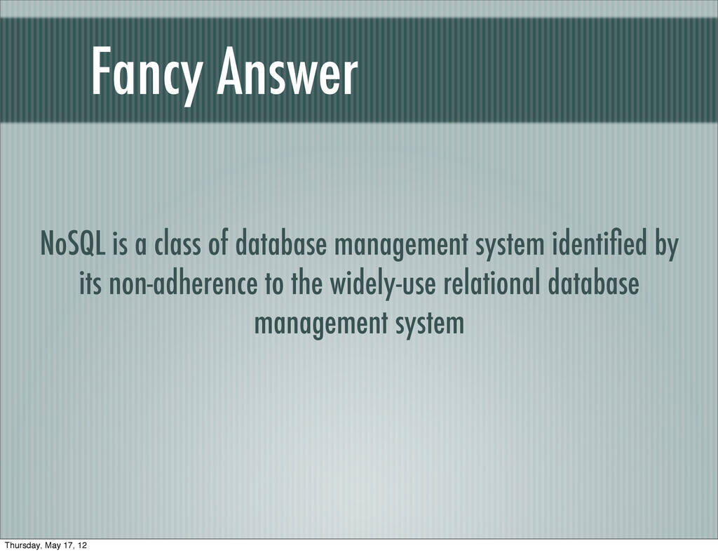 Fancy Answer NoSQL is a class of database manag...