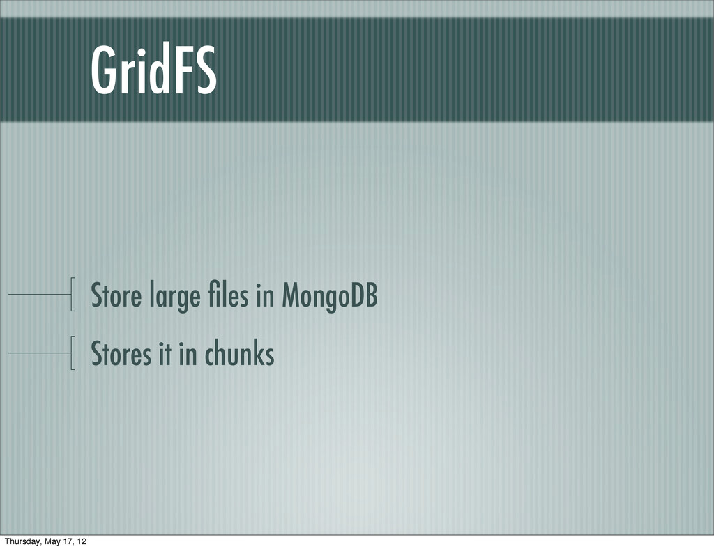GridFS Store large files in MongoDB Stores it in...