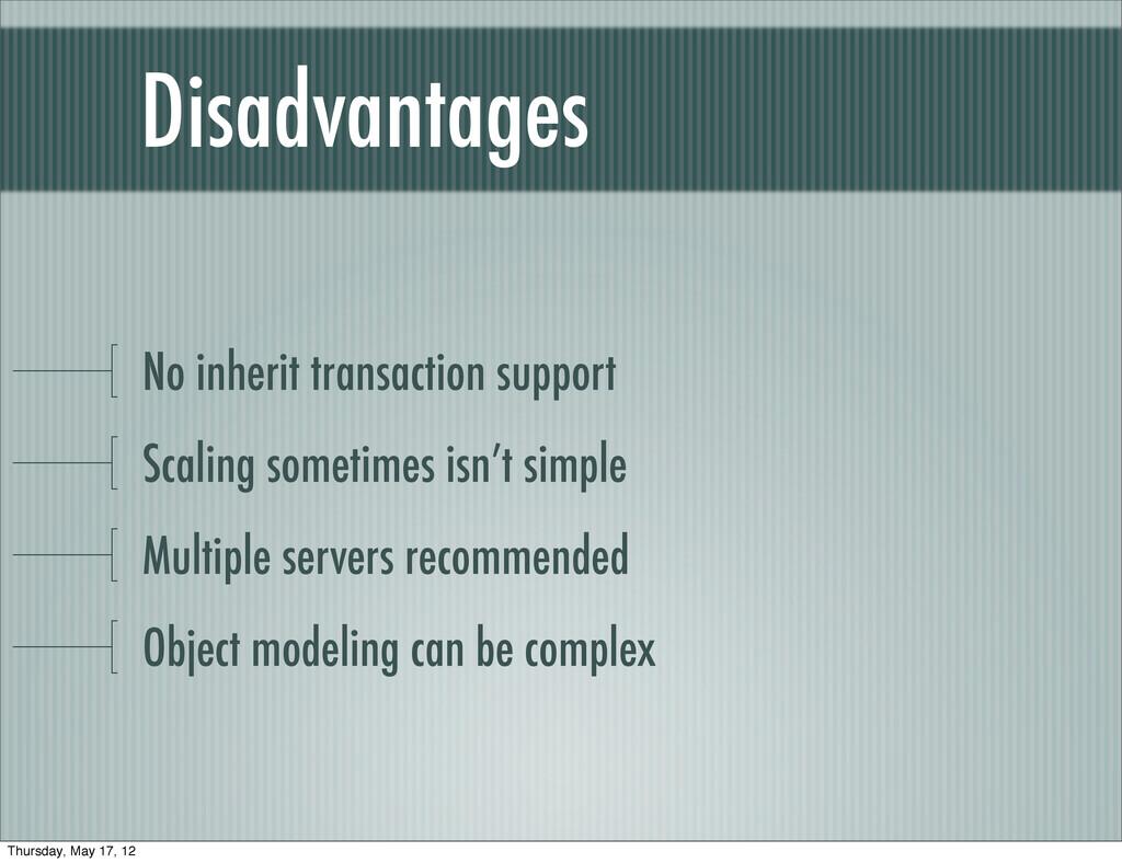Disadvantages No inherit transaction support Sc...