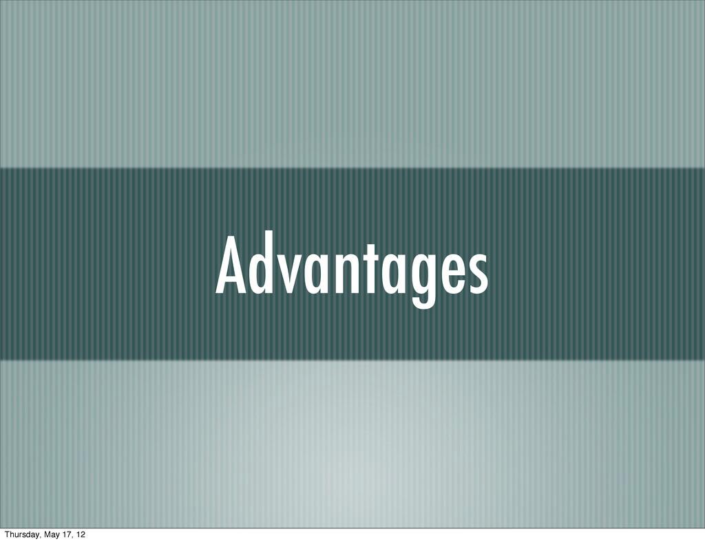 Advantages Thursday, May 17, 12