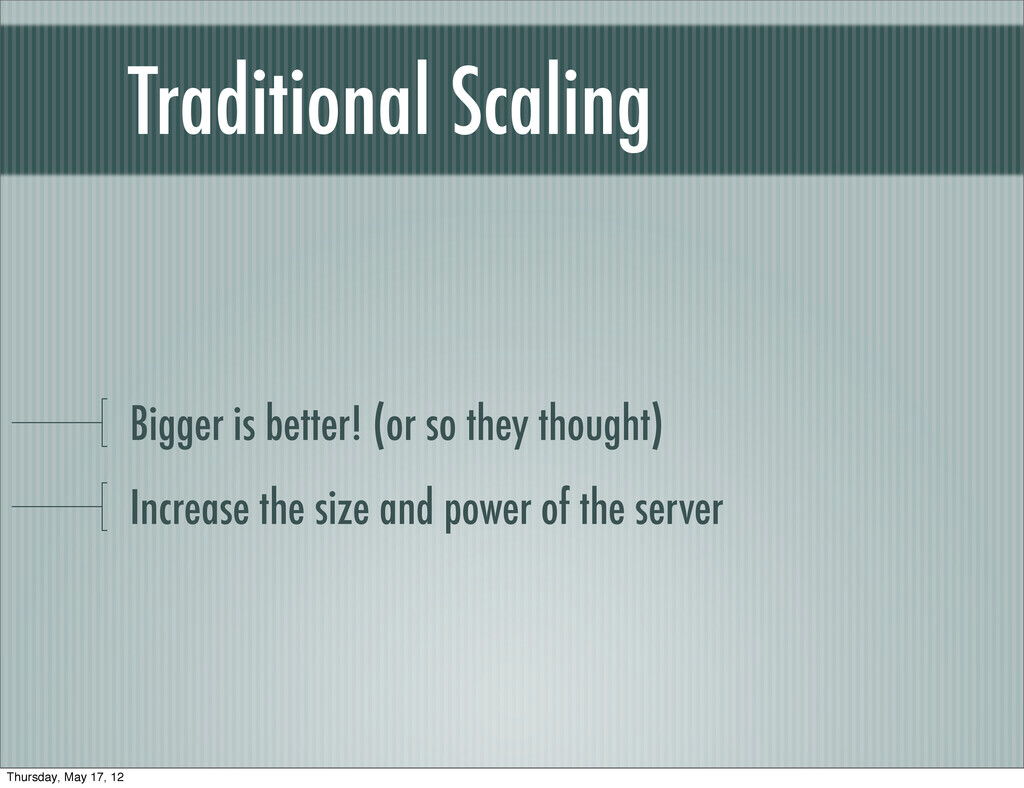 Traditional Scaling Bigger is better! (or so th...