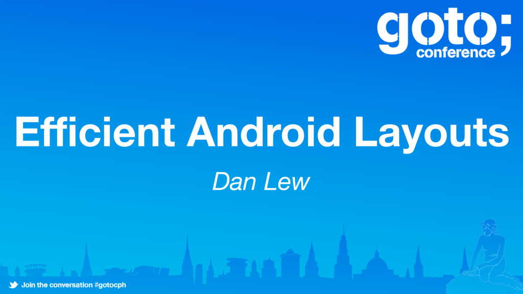 Efficient Android Layouts Dan Lew