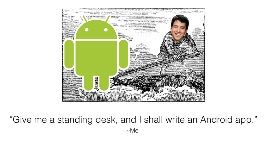 """""""Give me a standing desk, and I shall write an ..."""